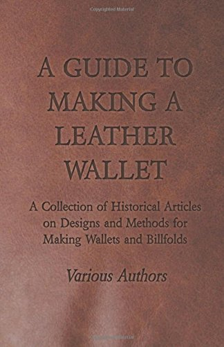 Download A Guide to Making a Leather Wallet - A Collection of Historical Articles on Designs and Methods for Making Wallets and Billfolds PDF