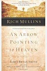Rich Mullins: A Devotional Biography: An Arrow Pointing to Heaven Paperback