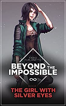 The girl with silver eyes (Beyond The Impossible Book 1) by [Furlanetto, Fabio]