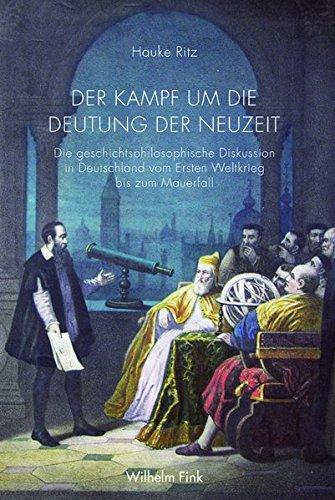 Der Kampf um die Deutung der Neuzeit. Die geschichtsphilosophische Diskussion in Deutschland vom Ersten Weltkrieg bis zum Mauerfall