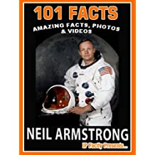 101 Facts… Neil Armstrong! Amazing Facts, Photos and Videos - Space Books for Kids. (101 Space Facts for Kids)