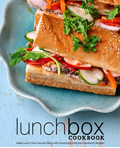 Lunch Box Cookbook: Make Lunch Your Favorite Meal with Amazingly Delicious Sandwich Recipes by BookSumo Press
