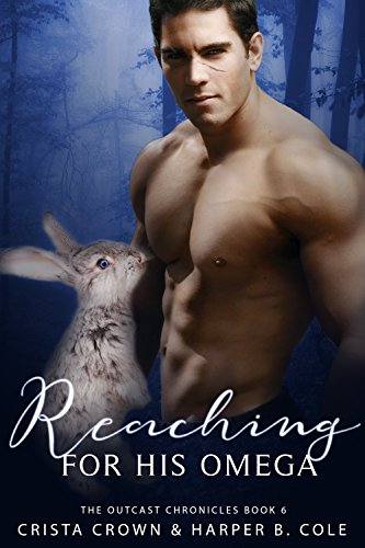 Reaching For His Omega: M/M Alpha/Omega MPREG (The Outcast Chronicles Book 6)