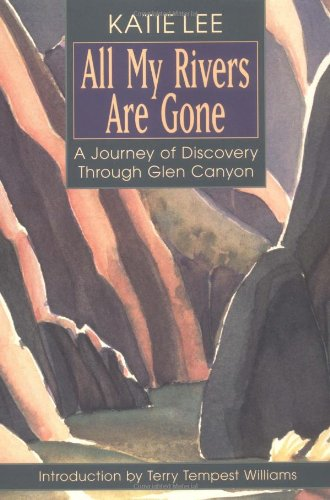 All My Rivers Are Gone: A Journey of Discovery Through Glen Canyon (Arizona Antique Walnut)