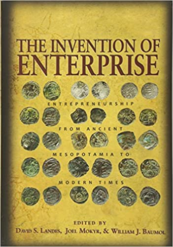 image for The Invention of Enterprise: Entrepreneurship from Ancient Mesopotamia to Modern Times (The Kauffman Foundation Series on Innovation and Entrepreneurship)