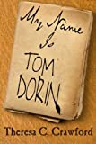 My Name Is Tom Dorin, Theresa Crawford, 0991080114