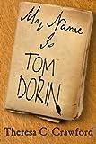 My Name Is Tom Dorin, Theresa Crawford, 0991080114