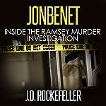 JonBenet: Inside the Ramsey Murder Investigation | J.D. Rockefeller