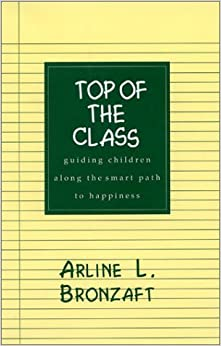 Top of the Class: Guiding Children Along the Smart Path to Happiness (Creativity Research) by Bronzaft Arline L. (1996-01-01)