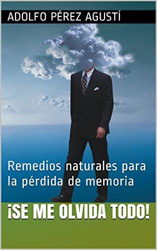 Descargar Libro ¡se Me Olvida Todo!: Remedios Naturales Para La Pérdida De Memoria Adolfo Pérez Agusti
