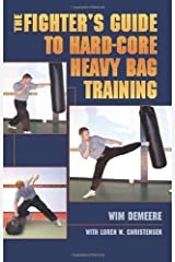 The Fighter's Guide To Hard-Core Heavy Bag Training Paperback