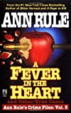 Front cover for the book A Fever in the Heart : Ann Rule's Crime Files, Volume III by Ann Rule