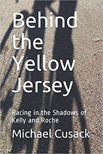 Behind the Yellow Jersey: Racing in the Shadows of Kelly and Roche ...