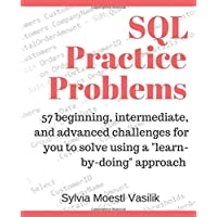 "SQL Practice Problems: 57 beginning, intermediate, and advanced challenges for you to solve using a ""learn-by-doing…"