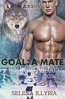 Goal: A Mate (Bachelor Auction Book 2) (English Edition) de [Illyria, Selena]
