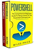 #9: Powershell: 2 Books in 1: The Comprehensive Beginners Guide to Taking Control of The PowerShell Command Line & Best Practices to Excel While Learning PowerShell Programming