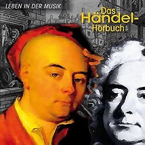 Das Händel-Hörbuch: Eine klingende Biographie Hörbuch