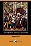 The Common Sense of Socialism, John Spargo, 1406576018