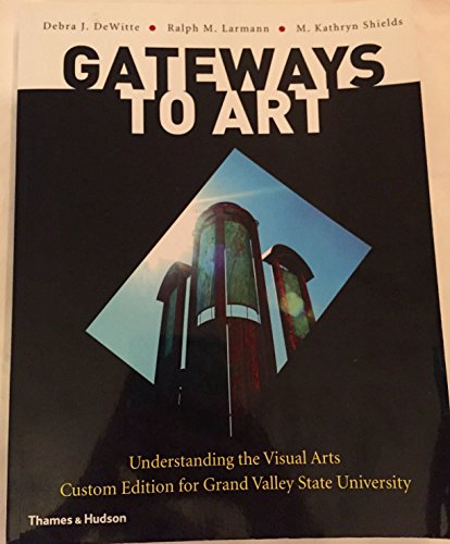 Gateways to Art: Understanding the Visual Arts, Custom Edition for Grand Valley State University