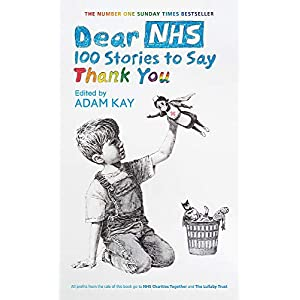 Dear NHS: 100 Stories to Say Thank You, Edited by Adam KayHardcover – 9 July 2020