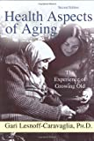 Health aspects of Aging : The Experience of Growing Old, Lesnoff-Caravaglia, Gari, 0398076952