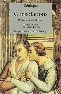 Consolations : à Helvia, ma mère, à Marcia, Sénèque (0004 av. J.-C.-0065)