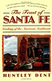 Front cover for the book The Feast of Santa Fe: Cooking of the American Southwest by Huntley Dent