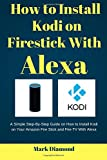 How to Install kodi on Firestick with Alexa: A Simple Step-By-Step Guide on How to Install Kodi on Your Amazon Fire…