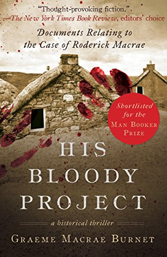 His Bloody Project: Documents Relating to the Case of Roderick Macrae (Man Booker Prize Finalist 2016) -