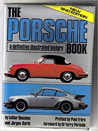 The Porsche Book A Definitive Illustrated History Lothar And Barth