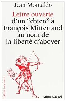 Lettre ouverte d'un 'chien'à François Mitterrand au nom de la liberté d'aboyer par Montaldo