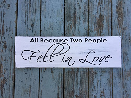 """All Because Two People Fell in Love Rustic Farmhouse Style Handmade Real Wooden Sign Wall Art Distressed Plaque Home Decor Love Family 7.25"""" x 24"""""""