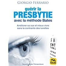 Guérir la presbytie avec la méthode Bates: Améliorer sa vue et mieux vivre sans la contrainte des lunettes (Nouvelles Pistes Thérapeutiques) (French Edition)