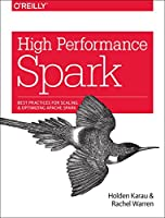 High Performance Spark: Best practices for scaling and optimizing Apache Spark Front Cover