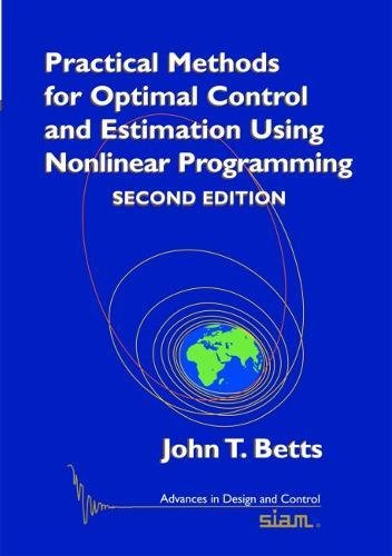 Practical Methods for Optimal Control and Estimation Using Nonlinear Programming (Advances in Design and Control) (Discrete Programming)