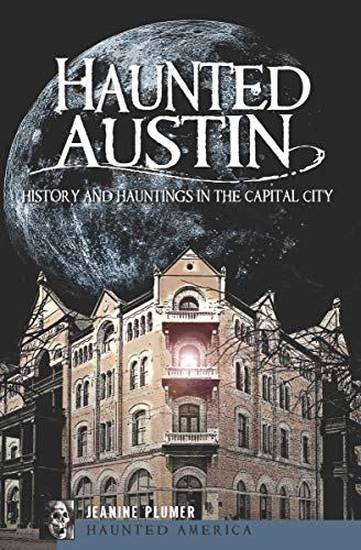 Haunted Austin: History and Hauntings in the Capital City (Haunted America) -