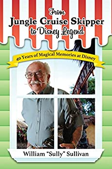 From Jungle Cruise Skipper to Disney Legend: 40 Years of Magical Memories at Disney by [Sullivan, William]