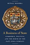 """Rupali Mishra, """"A Business of State: Commerce, Politics, and the Birth of the East India Company"""" (Harvard UP, 2018)"""