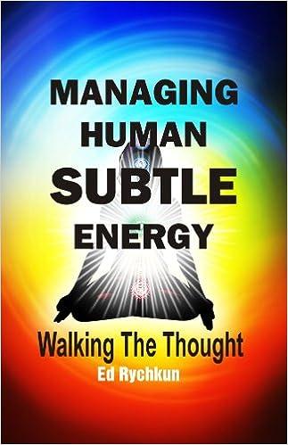 Lataa täydelliset kirjat google-kirjoista Managing Human Subtle Energy - Walking the Thought (Managing Human Sublte Energy Book 1) PDF