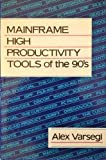 Mainframe High Productivity Tools of the Nineties, Alex Varsegi, 0471509663