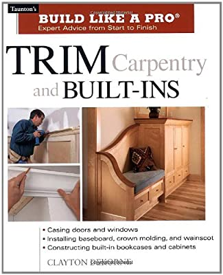 Trim Carpentry and Built-Ins: Taunton's BLP: Expert Advice from Start to Finish (Taunton's Build Like a Pro) by Taunton Press