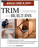 img - for Trim Carpentry and Built-Ins: Taunton's BLP: Expert Advice from Start to Finish (Taunton's Build Like a Pro) book / textbook / text book