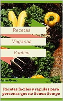 recetas veganas faciles recetas faciles y rapidas para personas que no tienen tiempo spanish