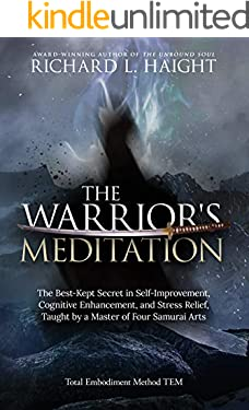 The Warrior's Meditation: The Best-Kept Secret in Self-Improvement, Cognitive Enhancement, and Stress Relief, Taught by a Master of Four Samurai Arts (Total Embodiment Method TEM)