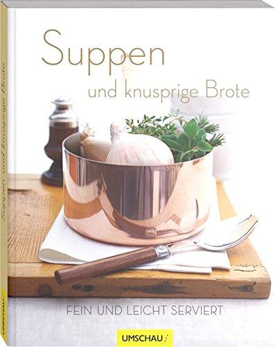 Suppen und knusprige Brote: Fein und leicht serviert