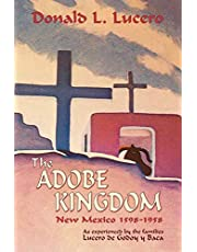 The Adobe Kingdom: New Mexico 1598-1958 as experienced by the families Lucero de Godoy y Baca