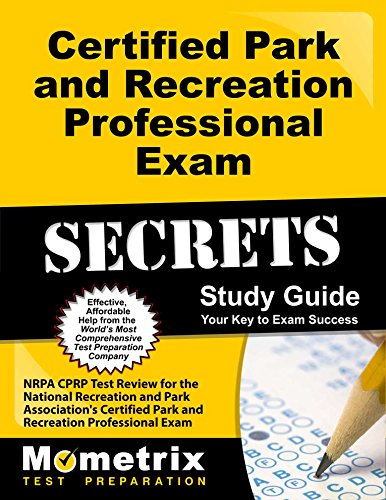 Certified Park and Recreation Professional Exam Secrets Study Guide: NRPA CPRP Test Review for the National Recreation and Park Association's Certified Park and Recreation Professional Exam