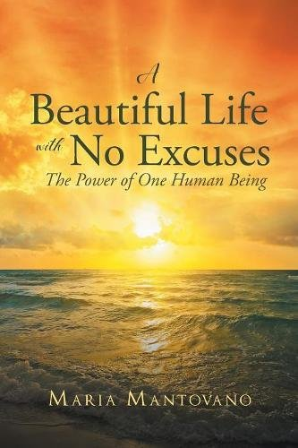 Read Online A Beautiful Life with No Excuses: The Power of One Human Being ebook