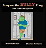 Grayson the BULLY Frog with Ted and Raymond: (Frog books with BULLYING)