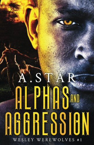 Alpha Star (Alphas and Aggression (Wesley Werewolves) (Volume 1))